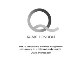 Aim:  To demystify the processes through which contemporary art is both made and evaluated