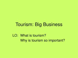 Tourism: Big Business
