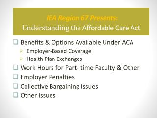IEA Region 67 Presents :   Understanding the  Affordable Care Act
