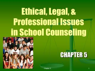Ethical, Legal, &  Professional Issues  in School Counseling