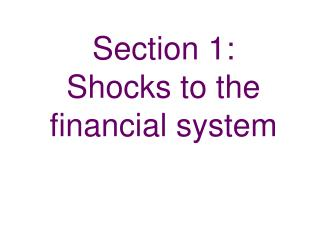 Section 1:  Shocks to the financial system