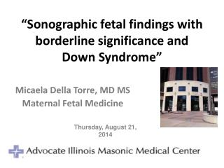 """Sonographic fetal findings with borderline significance and Down Syndrome"""