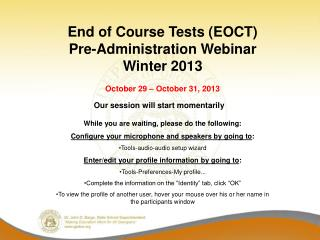 End of Course Tests (EOCT) Pre-Administration Webinar  Winter 2013 October 29 – October 31, 2013