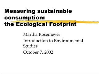 Measuring sustainable consumption:  the Ecological Footprint
