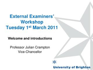 External Examiners' Workshop   Tuesday 1 st  March 2011