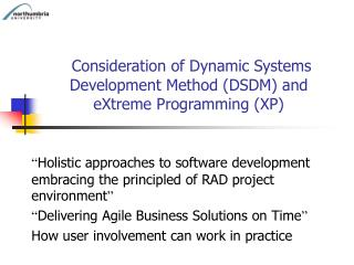 Consideration of Dynamic Systems Development Method (DSDM) and eXtreme Programming (XP)