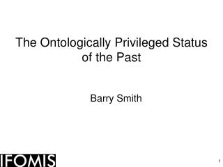 The Ontologically Privileged Status  of the Past