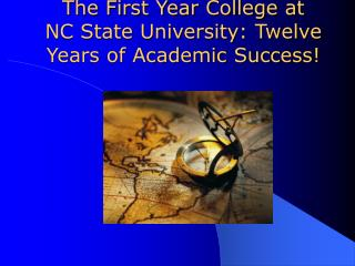 The First Year College at  NC State University: Twelve Years of Academic Success!
