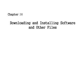 Downloading and Installing Software and Other Files