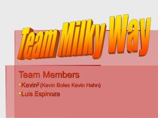 Team Members Kevin 2 (Kevin Boles Kevin Hahn) Luis Espinoza