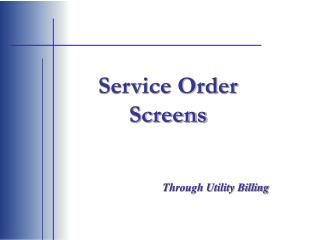 Service Order Screens