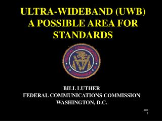 ULTRA-WIDEBAND (UWB)  A POSSIBLE AREA FOR STANDARDS