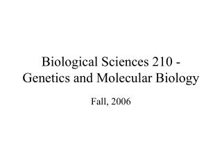 Biological Sciences 210 - Genetics and Molecular Biology