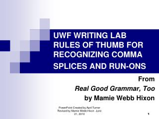 UWF WRITING LAB RULES OF THUMB FOR RECOGNIZING COMMA SPLICES AND RUN-ONS