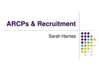 ARCPs & Recruitment