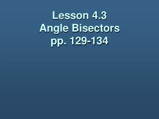 Lesson 4.3 Angle Bisectors pp. 129-134