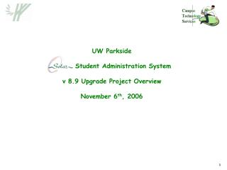 UW Parkside  	Student Administration System v 8.9 Upgrade Project Overview November 6 th , 2006