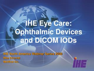IHE Eye Care: Ophthalmic Devices and DICOM IODs