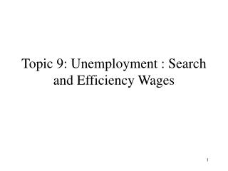 Topic 9: Unemployment : Search and Efficiency Wages