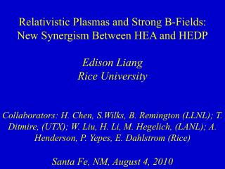 Relativistic Plasmas and Strong B-Fields:  New Synergism Between HEA and HEDP Edison Liang