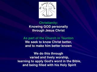 Christianity: Knowing GOD personally  through Jesus Christ As part of the Church in Taunton
