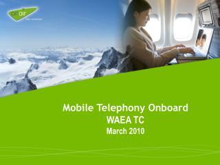 Mobile Telephony Onboard WAEA TC March 2010