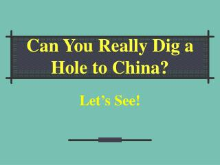 Can You Really Dig a Hole to China?