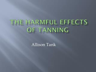 THE HARMFUL EFFECTS OF Tanning