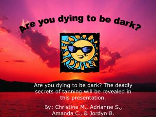 Are you dying to be dark?