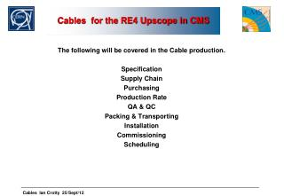 Cables  for the RE4 Upscope in CMS