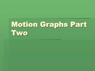 Motion Graphs Part Two