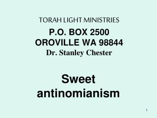 TORAH LIGHT MINISTRIES P.O. BOX 2500 OROVILLE WA 98844 Dr. Stanley Chester