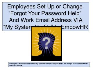 "Employees Set Up or Change  ""Forgot Your Password Help""  And Work Email Address VIA ""My System Profile"" In Empow"