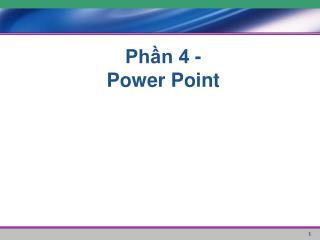 Phần 4 - Power Point