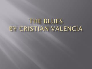 The Blues by  Cristian  Valencia