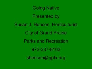 Going Native Presented by Susan J. Henson, Horticulturist City of Grand Prairie