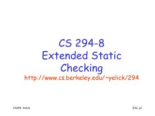 CS 294-8 Extended Static Checking cs.berkeley/~yelick/294