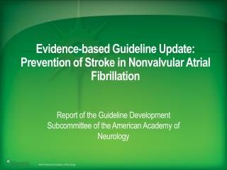 Evidence-based Guideline Update: Prevention of Stroke in Nonvalvular Atrial Fibrillation