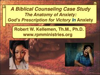 A Biblical Counseling Case Study The Anatomy of Anxiety: