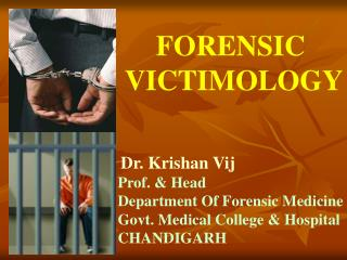 Dr. Krishan Vij Prof. & Head Department Of Forensic Medicine Govt. Medical College & Hospital