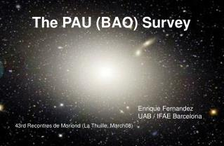 The PAU (BAO) Survey