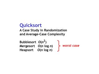 Quicksort A Case Study in Randomization and Average-Case Complexity Bubblesort   O ( n )