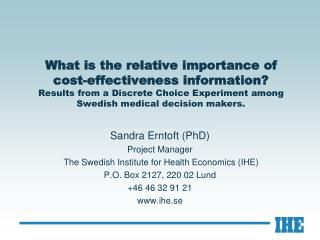 Sandra Erntoft (PhD) Project Manager  The Swedish Institute for Health Economics (IHE)