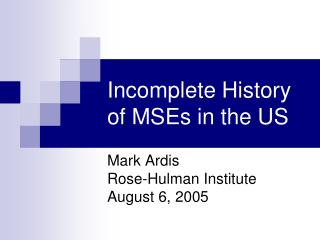 Incomplete History of MSEs in the US