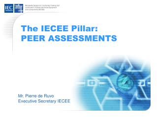 The IECEE Pillar: PEER ASSESSMENTS