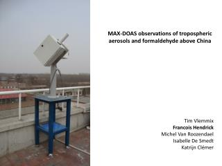 MAX-DOAS observations of tropospheric aerosols and formaldehyde above China Tim Vlemmix