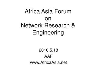 Africa Asia Forum  on Network Research & Engineering