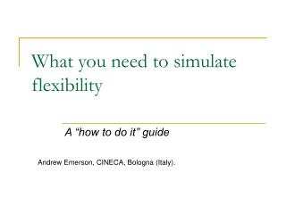 What you need to simulate flexibility