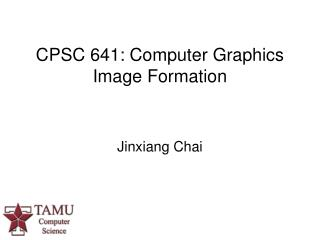 CPSC 641: Computer Graphics Image Formation