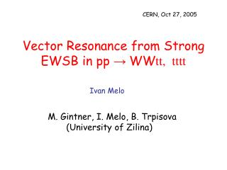 Vector Resonance from Strong EWSB in pp  →  WW tt,  tttt